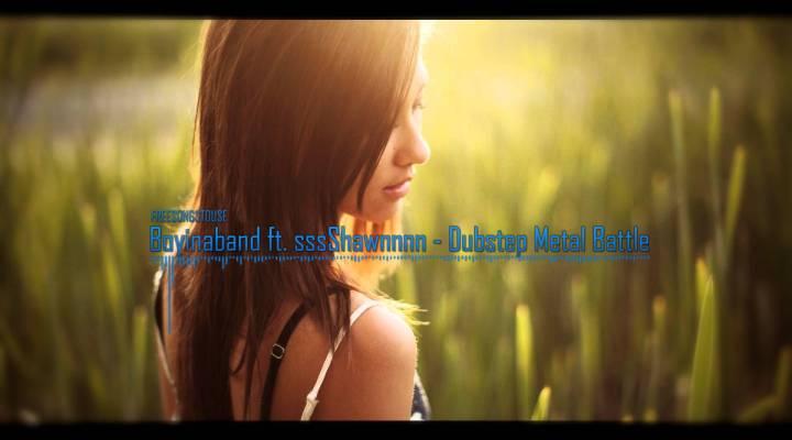 Boyinaband ft. sssShawnnnn – Dubstep Metal Battle