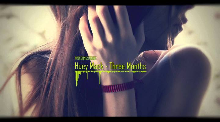 Huey Mack – Three Months